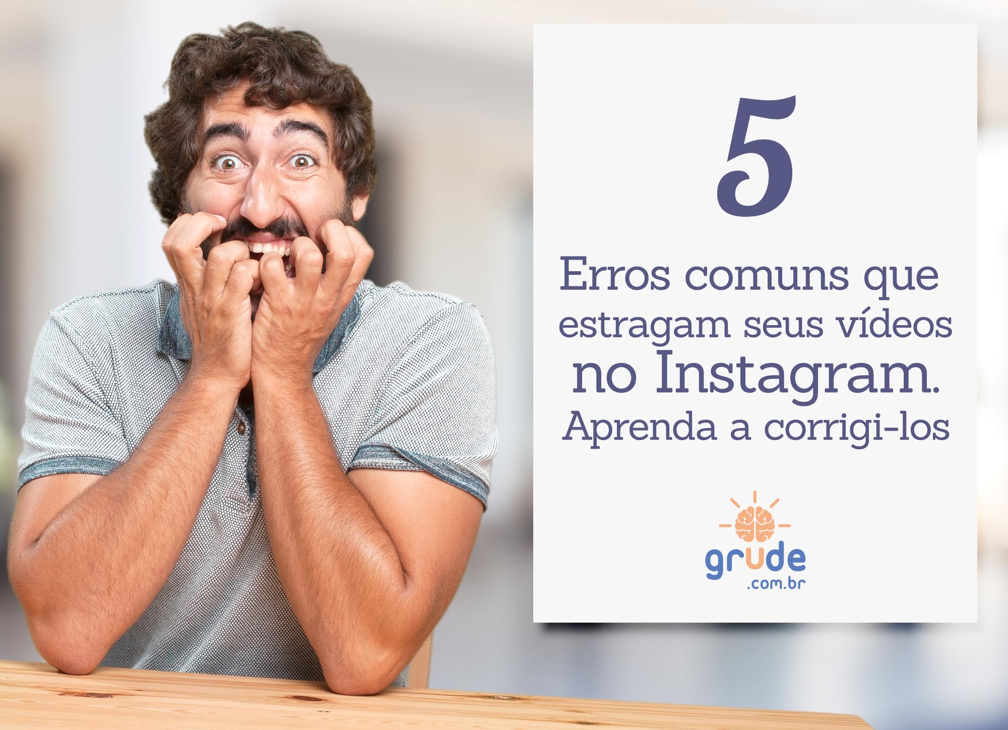 5 erros comuns ao publicar vídeos no Instagram que estragam sua postagem. Saiba como corrigi-los e publicar vídeos melhores.